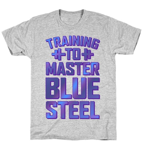 Training to Master Blue Steel T-Shirt
