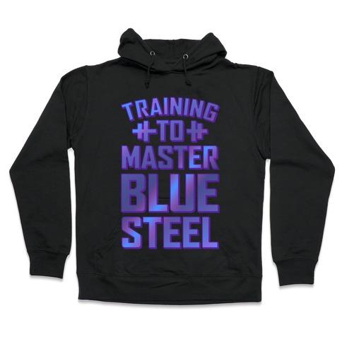 Training to Master Blue Steel Hooded Sweatshirt