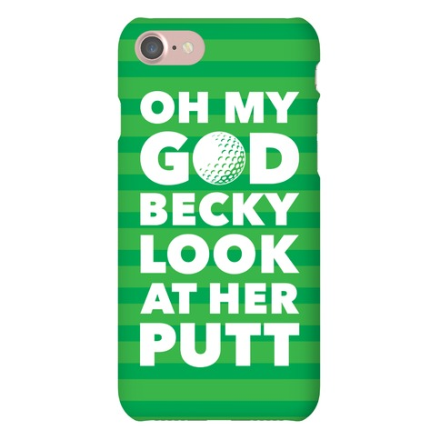 Oh My God Becky Look At Her Putt Phone Case