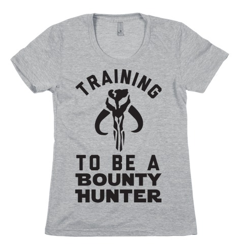 Training To Be A Bounty Hunter Womens T-Shirt