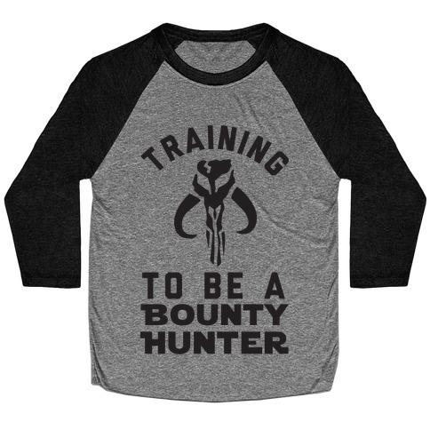 Training To Be A Bounty Hunter Baseball Tee