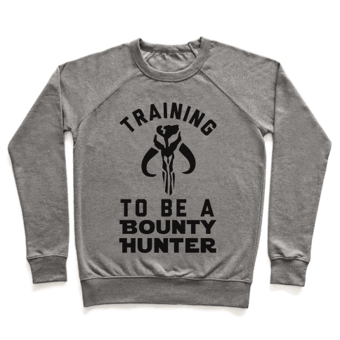 Training To Be A Bounty Hunter Pullover