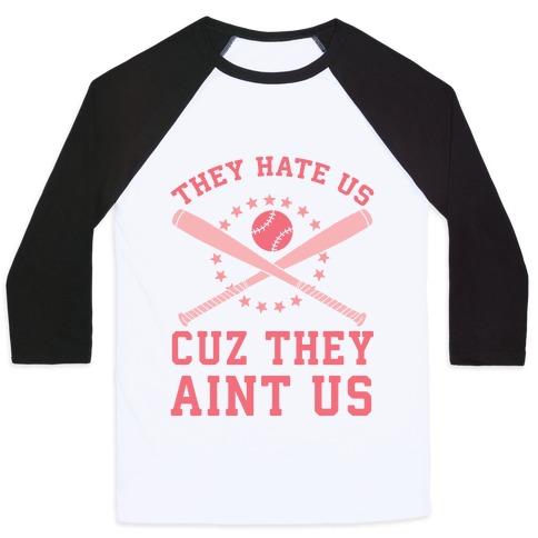 They Hate Us Cuz They Ain't Us (Softball) Baseball Tee