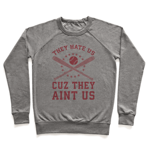 They Hate Us Cuz They Ain't Us (Softball) Pullover