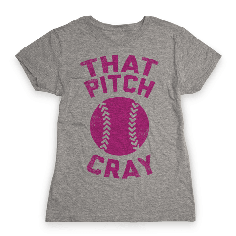 That Pitch Cray Womens T-Shirt