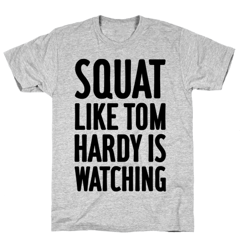 Squat Like Tom Hardy Is Watching Mens/Unisex T-Shirt