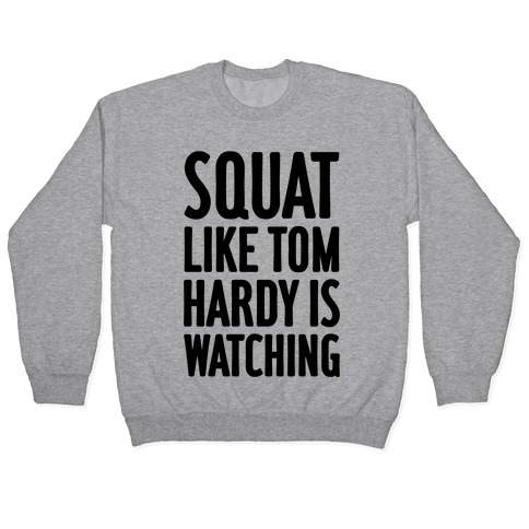 Squat Like Tom Hardy Is Watching Pullover