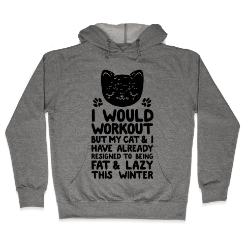 I Would Workout But My Cat And I Have Resigned to Being Fat & Lazy Hooded Sweatshirt