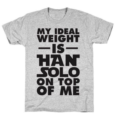 My Ideal Weight Is Han Solo On Top Of Me T-Shirt