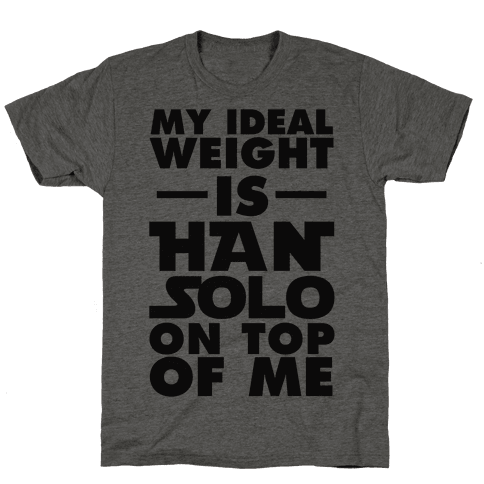 My Ideal Weight Is Han Solo On Top Of Me