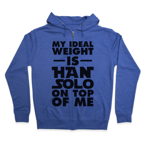 My Ideal Weight Is Han Solo On Top Of Me Zip Hoodie