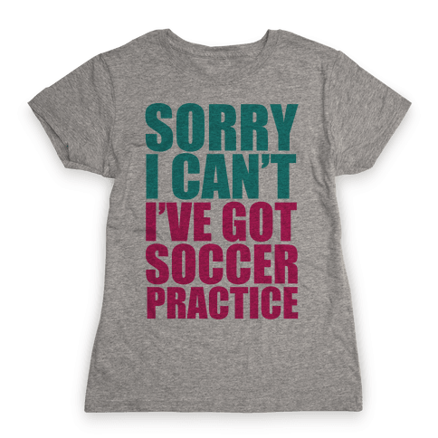 Sorry I Can't Womens T-Shirt