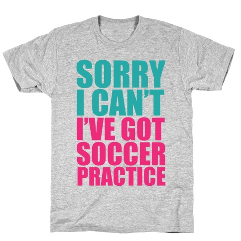Sorry I Can't T-Shirt