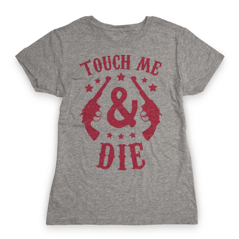 Touch Me & Die Womens T-Shirt