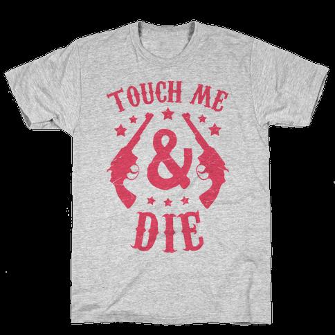 Touch Me & Die Mens/Unisex T-Shirt