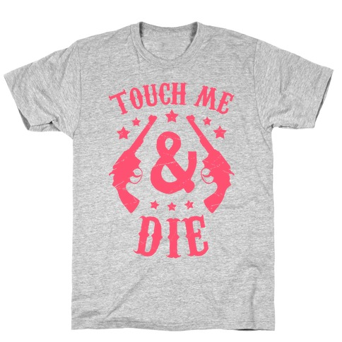 Touch Me & Die T-Shirt
