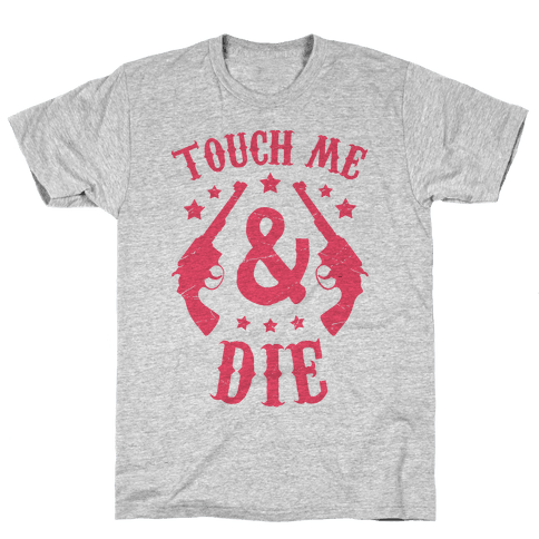 Touch Me & Die Mens/Unisex T-Shirt