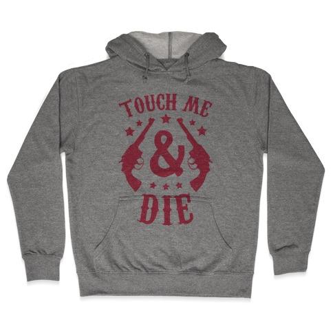 Touch Me & Die Hooded Sweatshirt