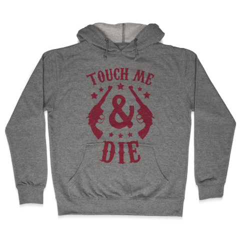 Touch Me & Die Hooded Sweatshirt