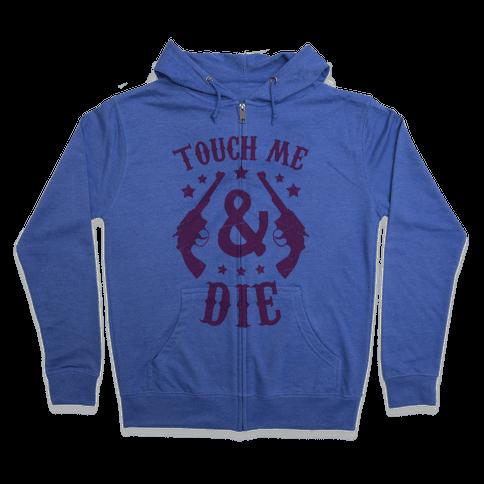 Touch Me & Die Zip Hoodie