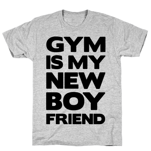 Gym Is My New Boyfriend (black font) Mens T-Shirt