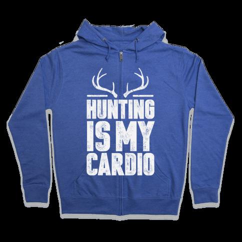 Hunting Is My Cardio Zip Hoodie