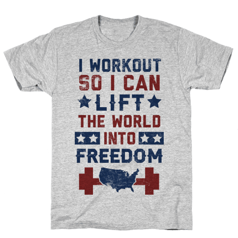 I Workout So I Can Lift The World Into Freedom Mens T-Shirt