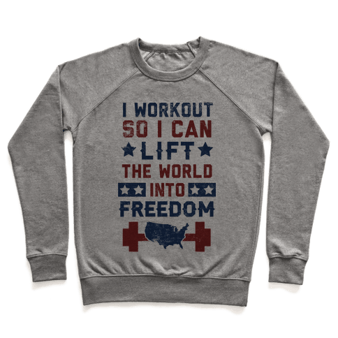 I Workout So I Can Lift The World Into Freedom Pullover