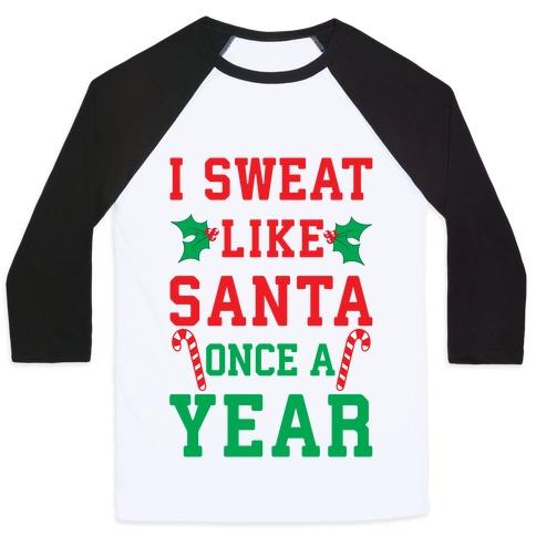 I Sweat Like Santa Once A Year Baseball Tee