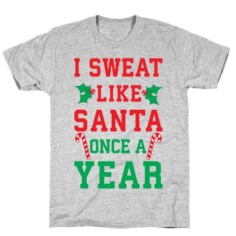 I Sweat Like Santa Once A Year T-Shirt