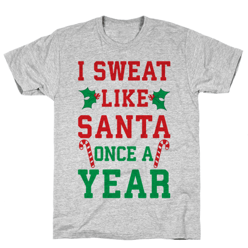 I Sweat Like Santa Once A Year Mens T-Shirt