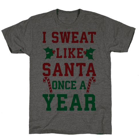 I Sweat Like Santa Once A Year