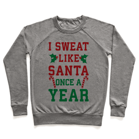 I Sweat Like Santa Once A Year Pullover