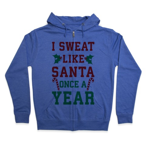 I Sweat Like Santa Once A Year Zip Hoodie