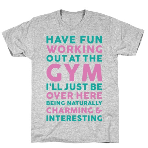 Have Fun Working Out Mens/Unisex T-Shirt