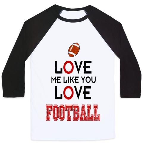Love Me Like You Love Football Baseball Tee