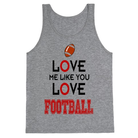 Love Me Like You Love Football Tank Top
