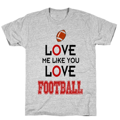 Love Me Like You Love Football T-Shirt