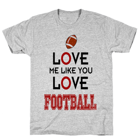 Love Me Like You Love Football Mens T-Shirt