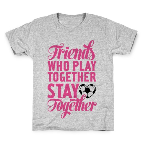 Friends Who Play Soccer Together Kids T-Shirt
