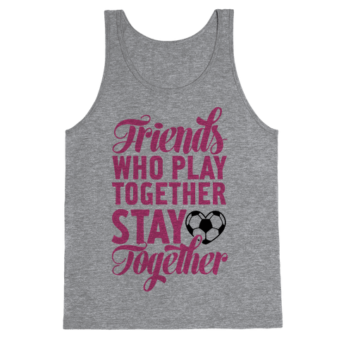 Friends Who Play Soccer Together Tank Top