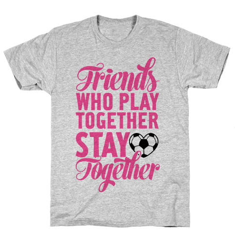 Friends Who Play Soccer Together Mens T-Shirt