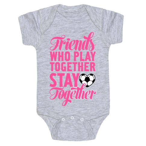 Friends Who Play Soccer Together Baby Onesy