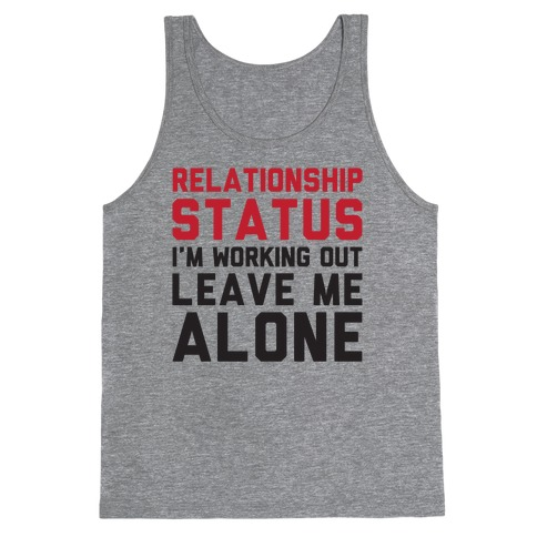 Relationship Status: I'm Working Out Leave Me Alone Tank Top
