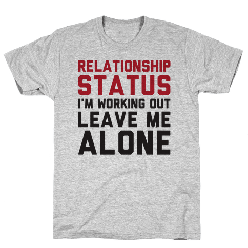 Relationship Status: I'm Working Out Leave Me Alone Mens T-Shirt