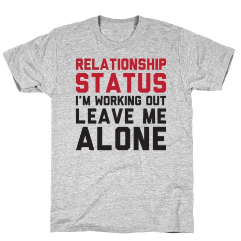 Relationship Status: I'm Working Out Leave Me Alone T-Shirt