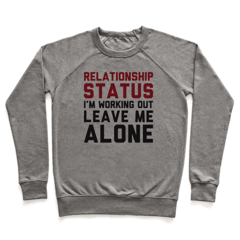 Relationship Status: I'm Working Out Leave Me Alone Pullover