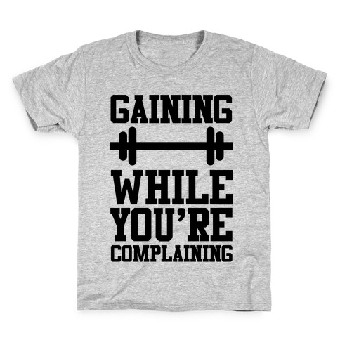 Gaining While You're Complaining Kids T-Shirt