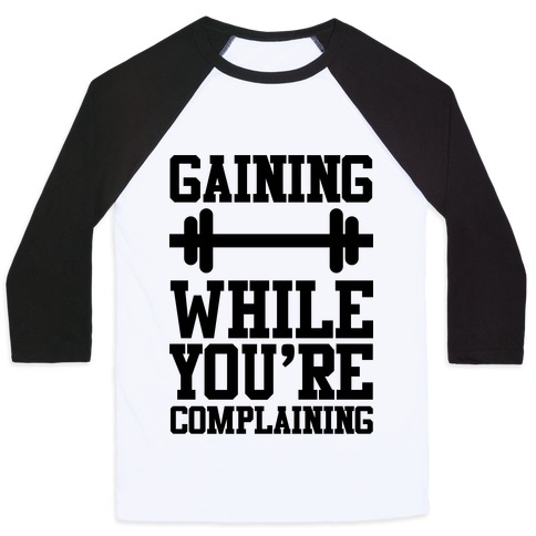 Gaining While You're Complaining Baseball Tee