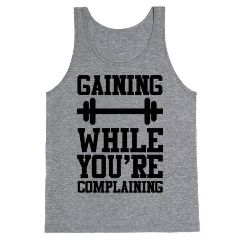 Gaining While You're Complaining Tank Top